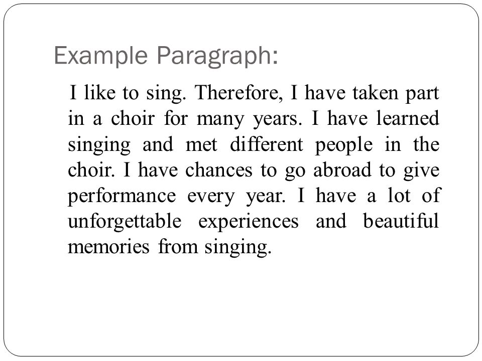 Example Paragraph: I like to sing. Therefore, I have taken part in a choir for many years.