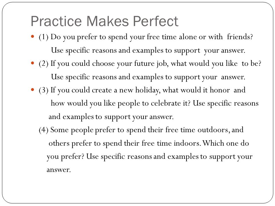 Practice Makes Perfect (1) Do you prefer to spend your free time alone or with friends.