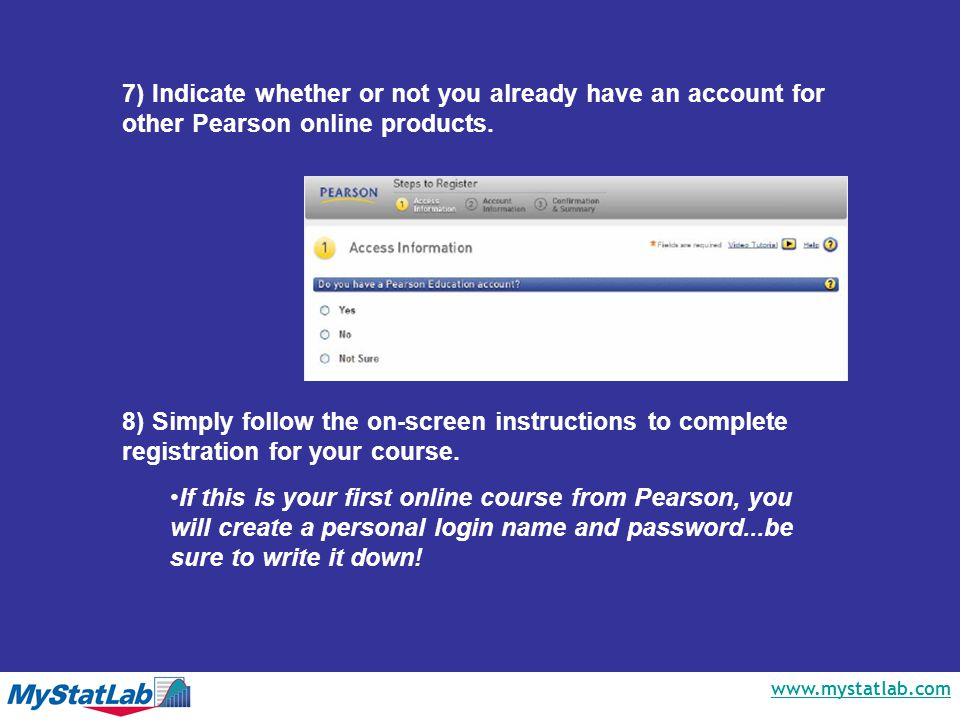 www.mystatlab.com 7) Indicate whether or not you already have an account for other Pearson online products.