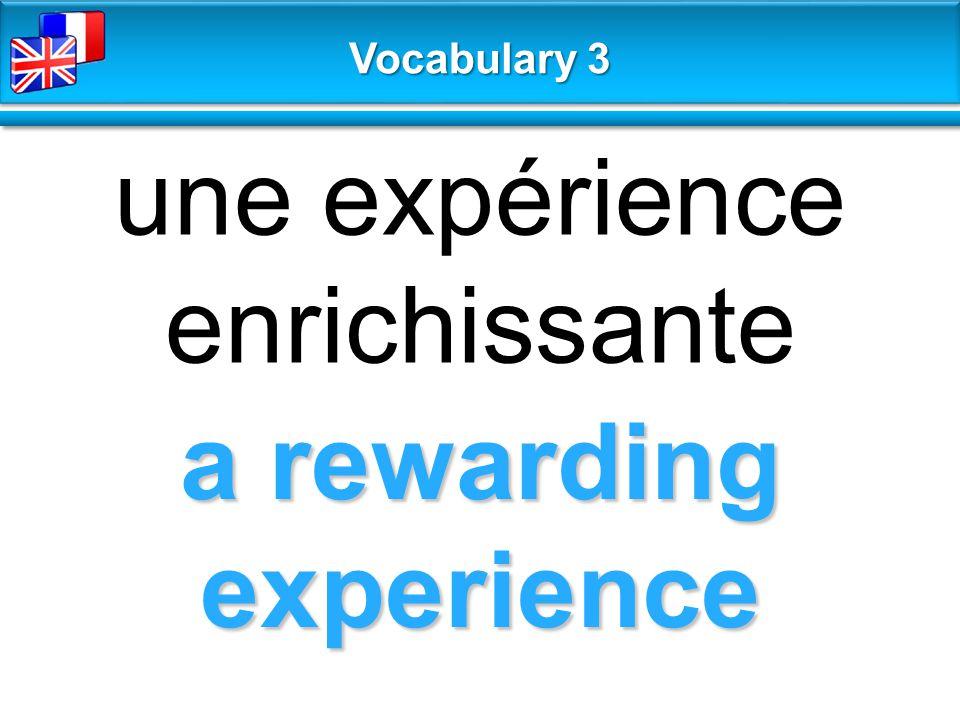 a rewarding experience une expérience enrichissante Vocabulary 3