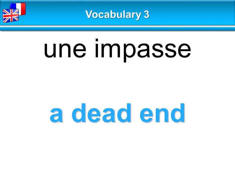 a dead end une impasse Vocabulary 3