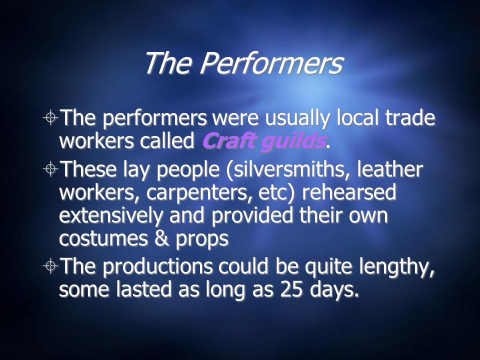 The Performers  The performers were usually local trade workers called Craft guilds.  These lay people (silversmiths, leather workers, carpenters, e
