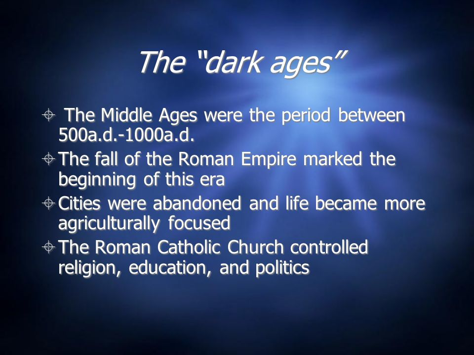 """The """"dark ages""""  The Middle Ages were the period between 500a.d.-1000a.d.  The fall of the Roman Empire marked the beginning of this era  Cities we"""