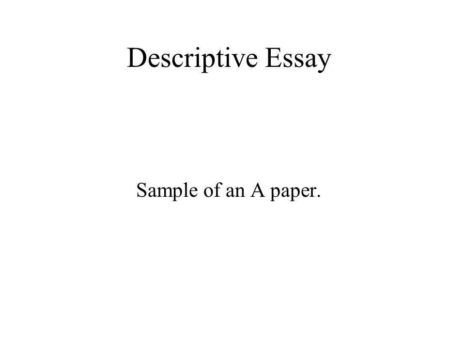 Descriptive Essay Sample of an A paper.