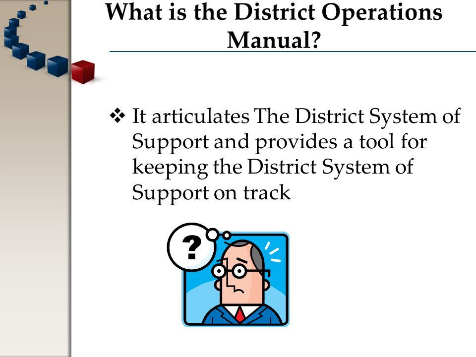 What is the District Operations Manual?  It articulates The District System of Support and provides a tool for keeping the District System of Support