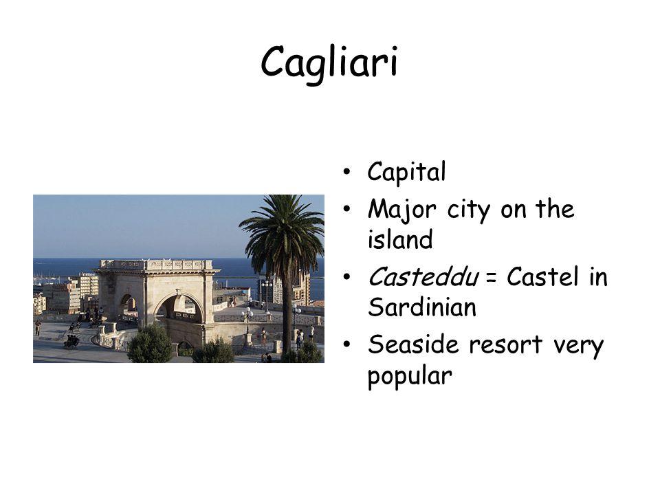 Cagliari Capital Major city on the island Casteddu = Castel in Sardinian Seaside resort very popular