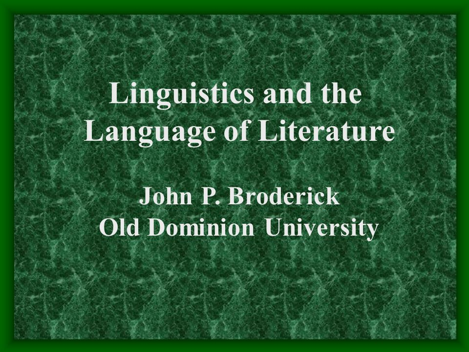 Linguistics and the Language of Literature John P. Broderick Old Dominion University