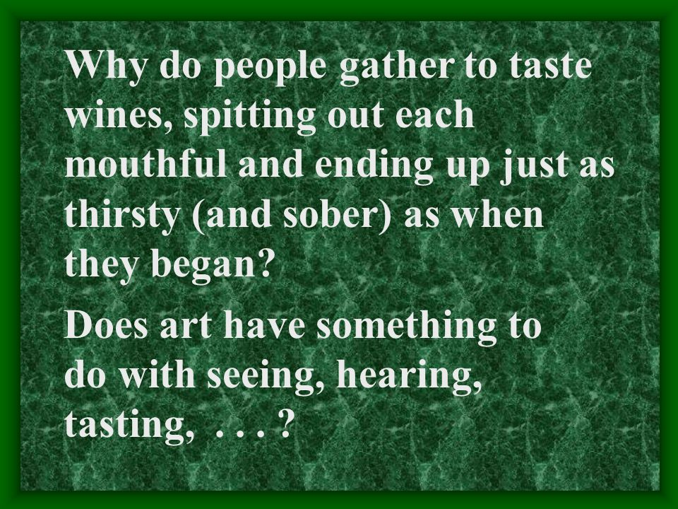 Why do people gather to taste wines, spitting out each mouthful and ending up just as thirsty (and sober) as when they began.