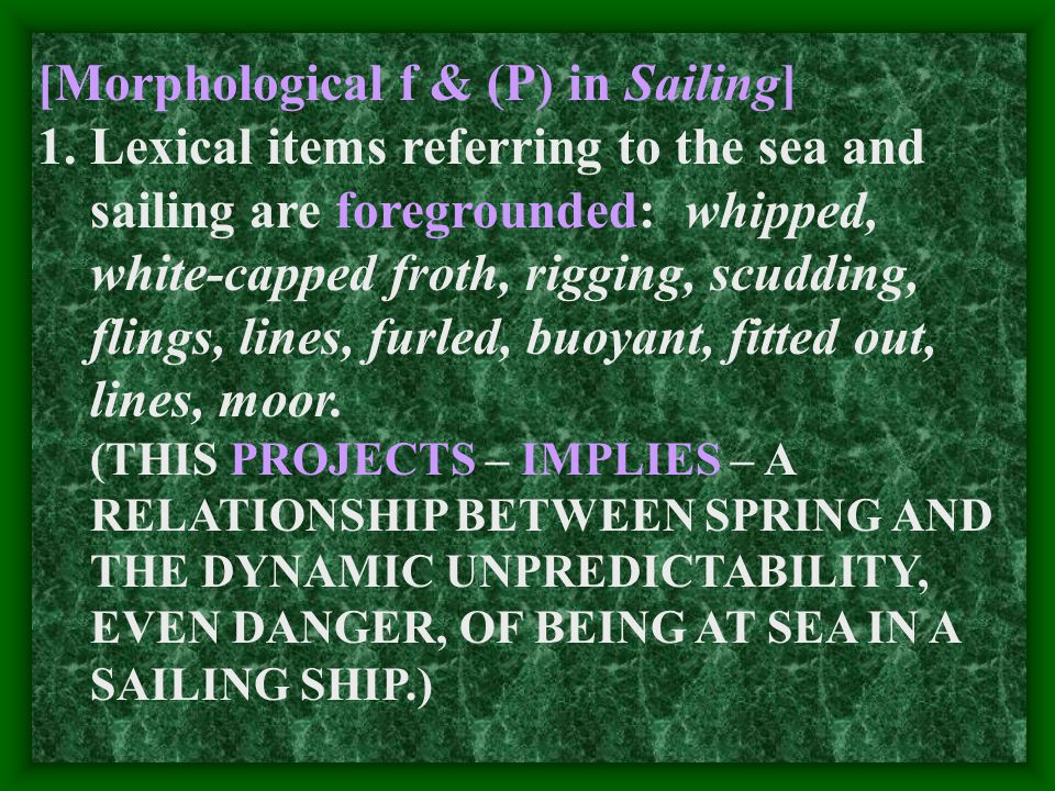 [Morphological f & (P) in Sailing] 1.Lexical items referring to the sea and sailing are foregrounded: whipped, white-capped froth, rigging, scudding, flings, lines, furled, buoyant, fitted out, lines, moor.