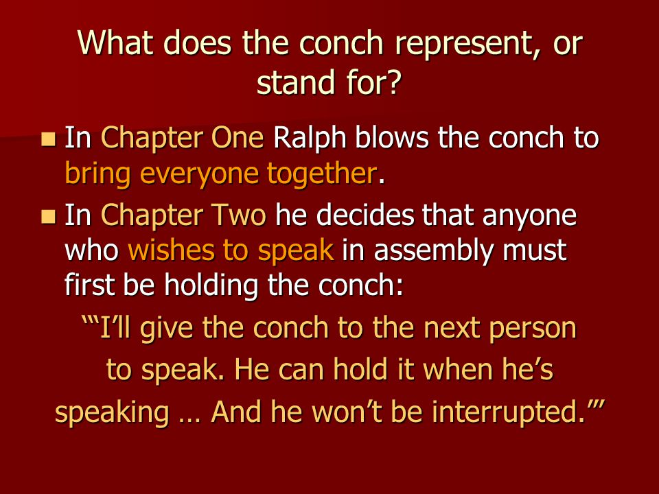 What does the conch represent, or stand for? In Chapter One Ralph blows the conch to bring everyone together. In Chapter One Ralph blows the conch to