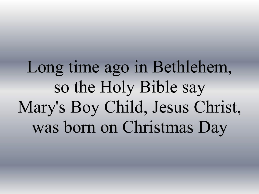 Hark now hear the angels sing, a king was born today And man will live for evermore because of Christmas Day