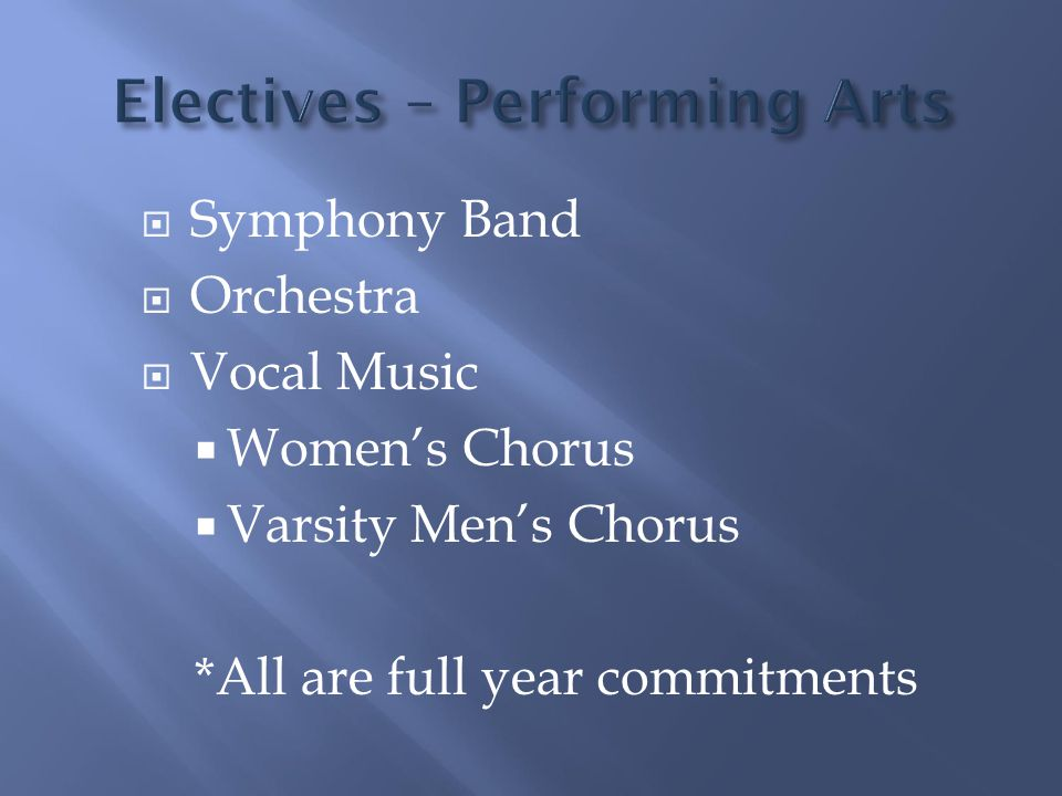  Symphony Band  Orchestra  Vocal Music  Women's Chorus  Varsity Men's Chorus *All are full year commitments