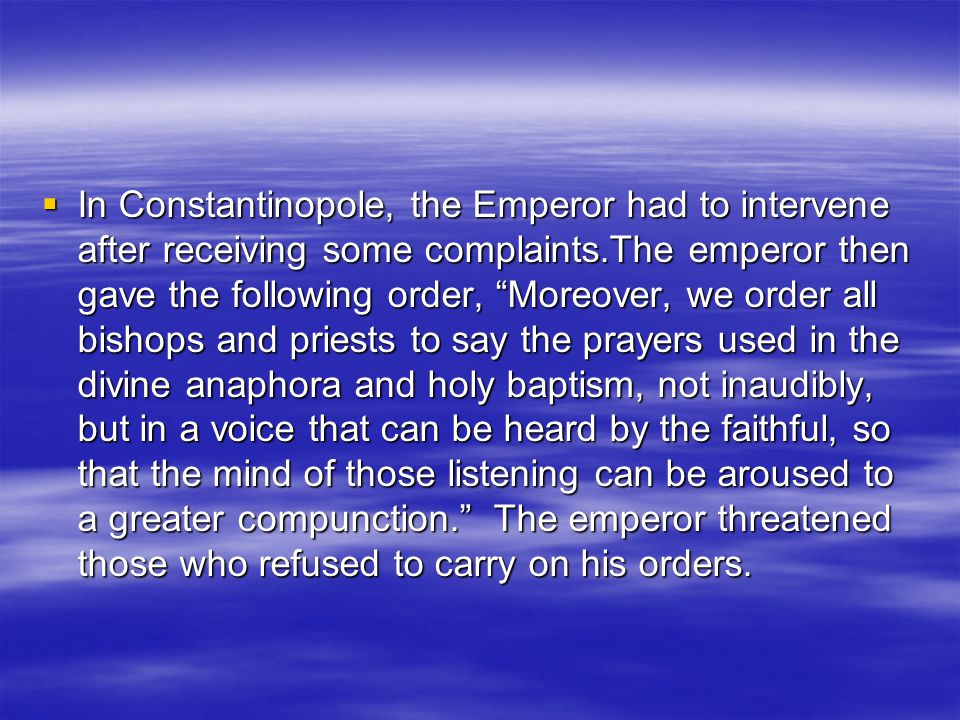 The Silent Mass  Around the eighth century, in both Rome and Constantinopole, it became fashionable to say most of the prayers of the Liturgy inaudibly.