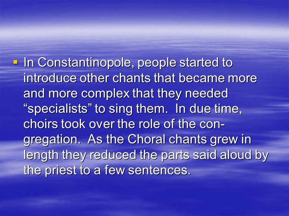 The Invention of the Choir  Choral chants were introduced into the Liturgy and gradually overshadowed the role of the celebrating priests as well as that of the con­ gregation.