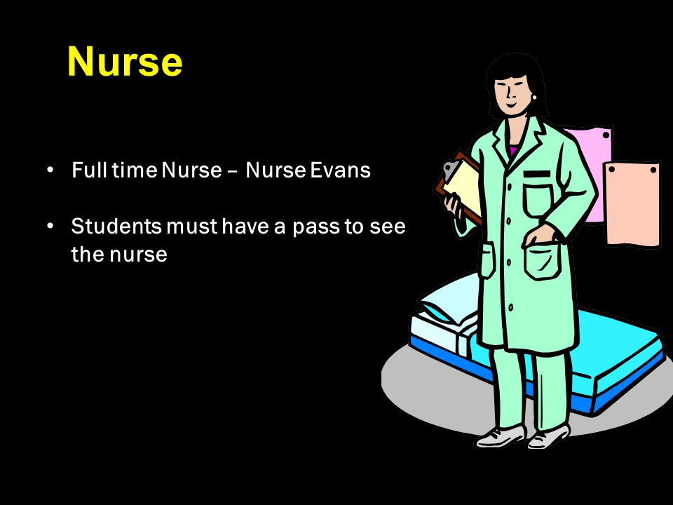 Nurse Full time Nurse – Nurse Evans Students must have a pass to see the nurse