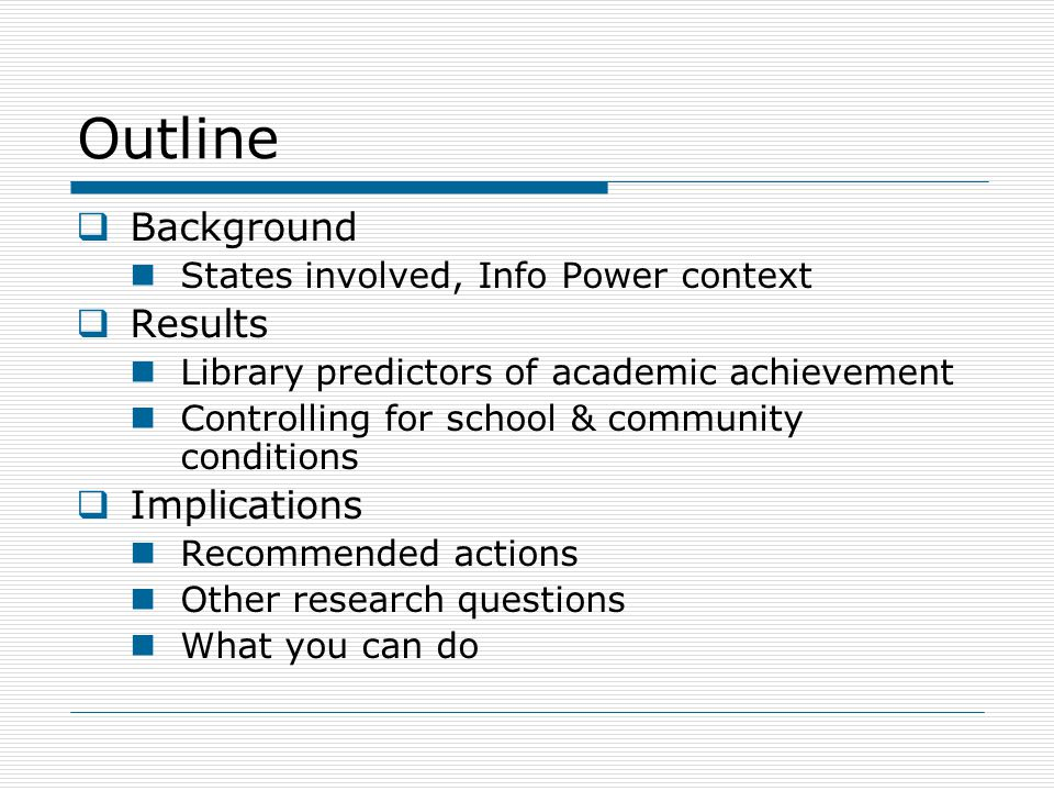 Outline  Background States involved, Info Power context  Results Library predictors of academic achievement Controlling for school & community conditions  Implications Recommended actions Other research questions What you can do