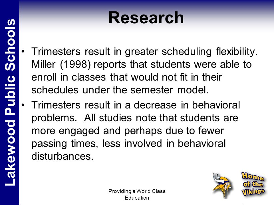 Providing a World Class Education Research Lakewood Public Schools Trimesters result in greater scheduling flexibility.