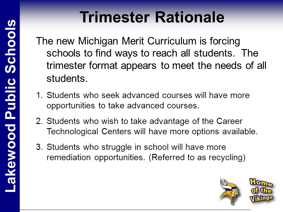 Lakewood Public Schools Trimester Rationale The new Michigan Merit Curriculum is forcing schools to find ways to reach all students.