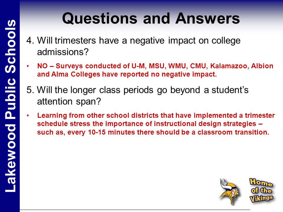 Questions and Answers Lakewood Public Schools 4.Will trimesters have a negative impact on college admissions.