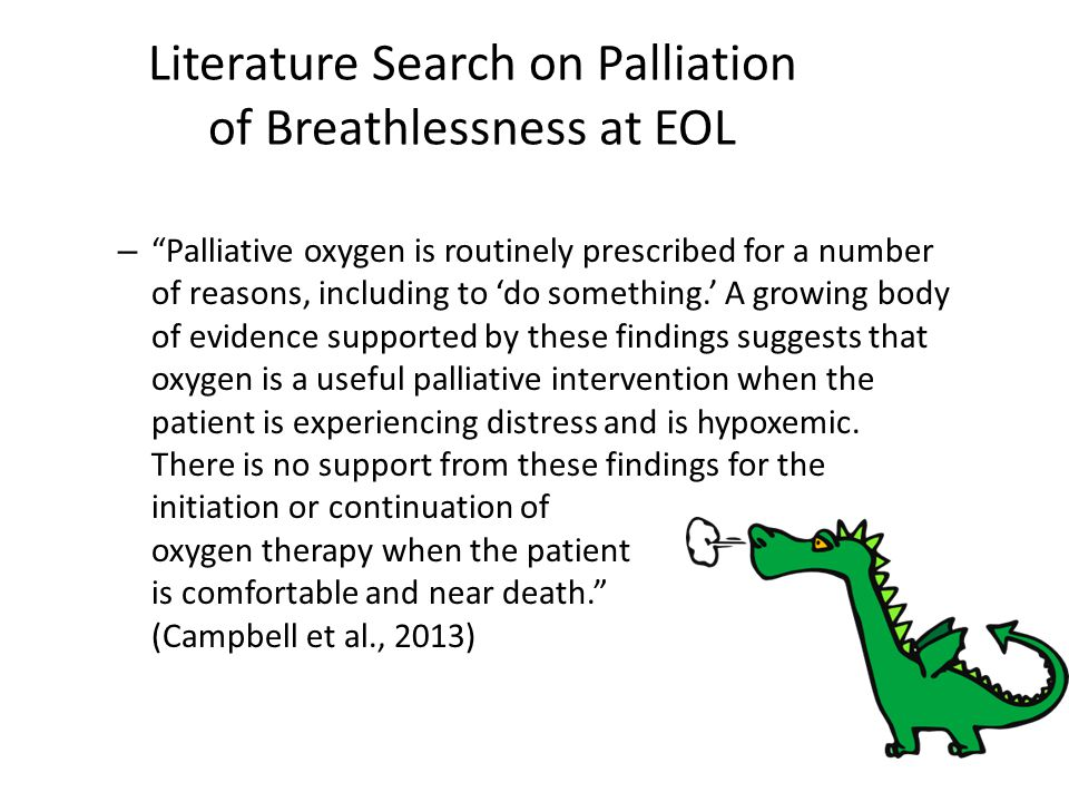 "Literature Search on Palliation of Breathlessness at EOL – ""Palliative oxygen is routinely prescribed for a number of reasons, including to 'do someth"