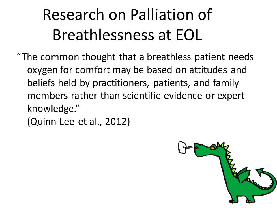 "Research on Palliation of Breathlessness at EOL ""The common thought that a breathless patient needs oxygen for comfort may be based on attitudes and b"