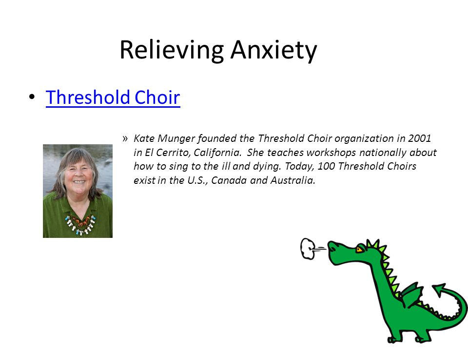 Relieving Anxiety Threshold Choir » Kate Munger founded the Threshold Choir organization in 2001 in El Cerrito, California. She teaches workshops nati