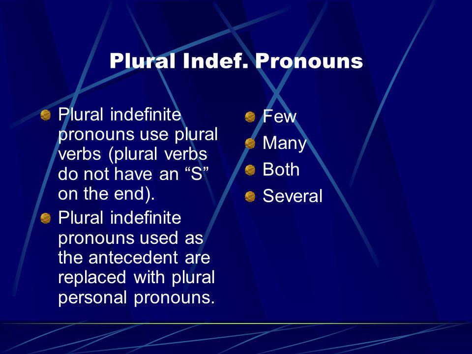 "Plural Indef. Pronouns Plural indefinite pronouns use plural verbs (plural verbs do not have an ""S"" on the end). Plural indefinite pronouns used as th"