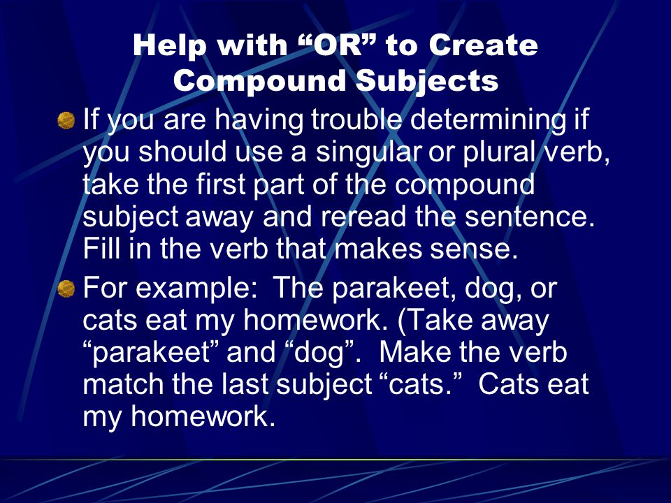 """Help with """"OR"""" to Create Compound Subjects If you are having trouble determining if you should use a singular or plural verb, take the first part of t"""