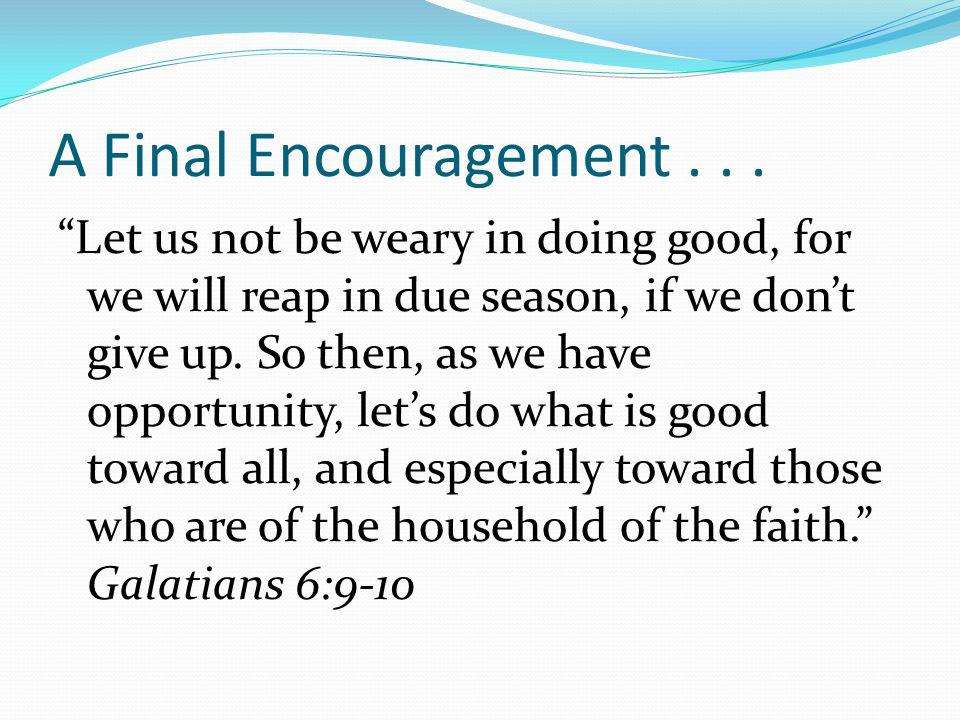 A Final Encouragement...