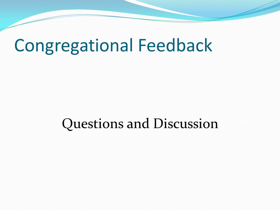 Congregational Feedback Questions and Discussion
