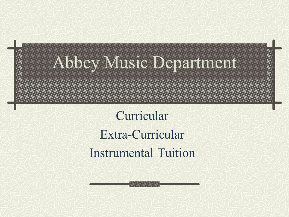 Abbey Music Department Curricular Extra-Curricular Instrumental Tuition