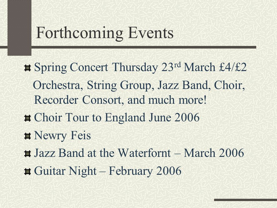 Forthcoming Events Spring Concert Thursday 23 rd March £4/£2 Orchestra, String Group, Jazz Band, Choir, Recorder Consort, and much more! Choir Tour to