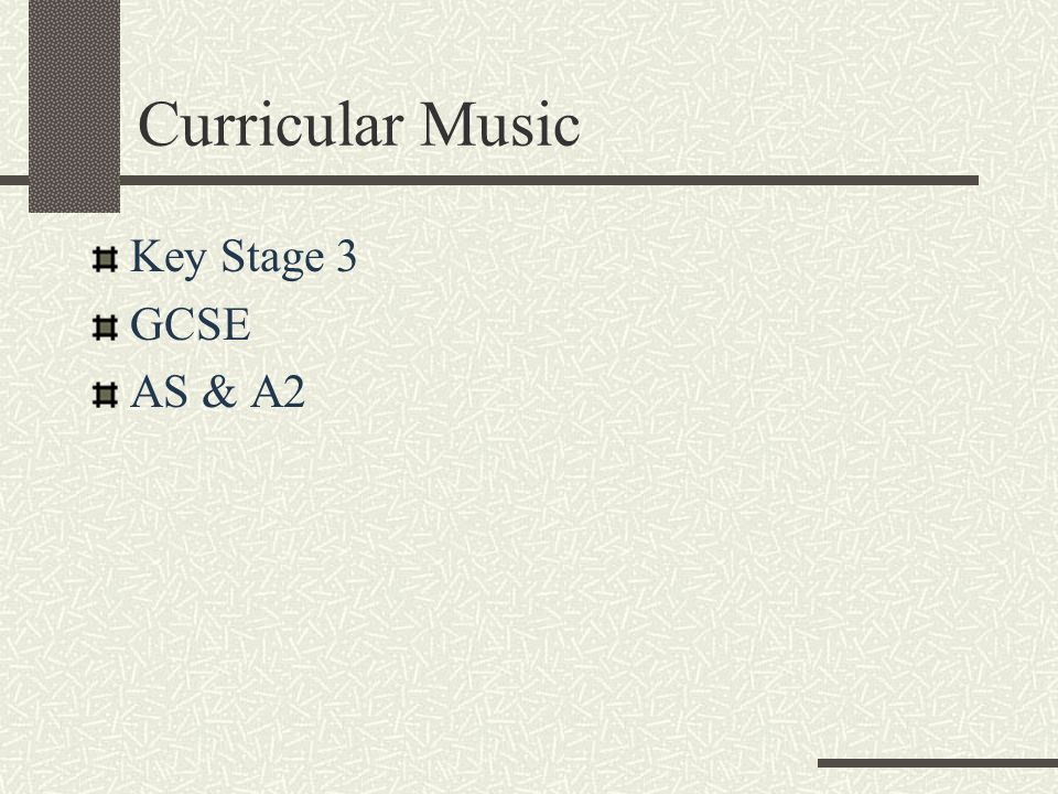 Curricular Music Key Stage 3 GCSE AS & A2