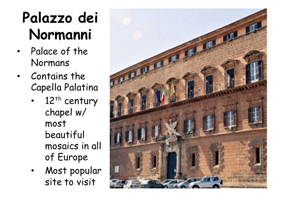 Palazzo dei Normanni Palace of the Normans Contains the Capella Palatina 12 th century chapel w/ most beautiful mosaics in all of Europe Most popular site to visit