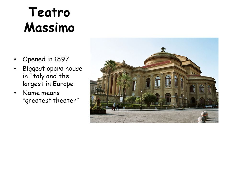 Teatro Massimo Opened in 1897 Biggest opera house in Italy and the largest in Europe Name means greatest theater
