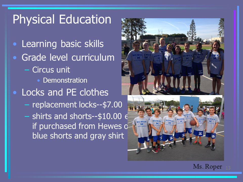 Physical Education Learning basic skills Grade level curriculum –Circus unit Demonstration Locks and PE clothes –replacement locks--$7.00 –shirts and