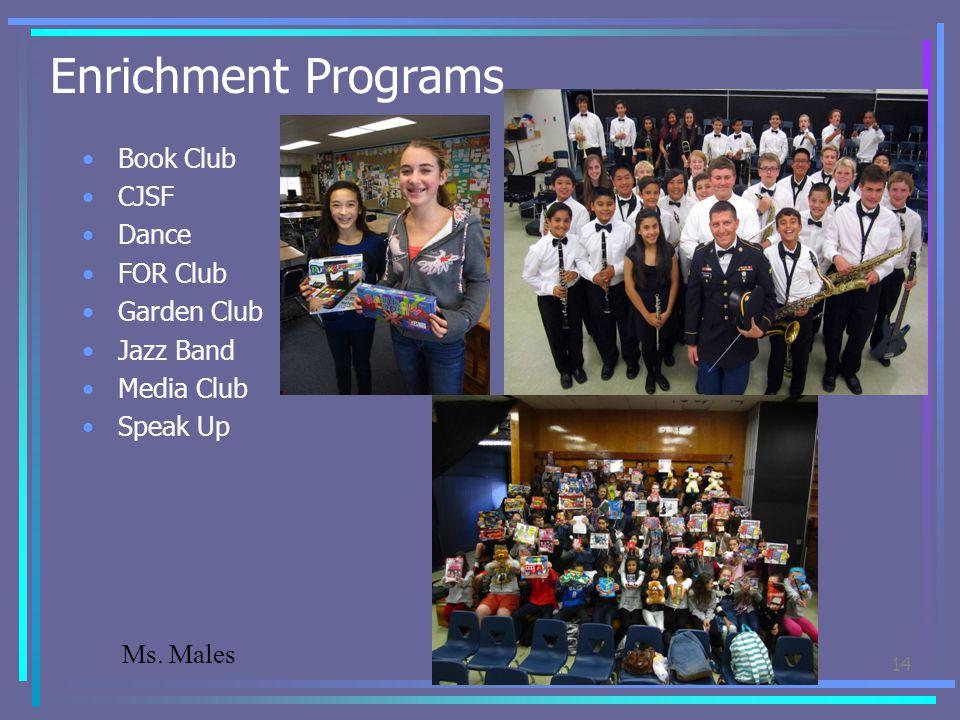 Enrichment Programs Book Club CJSF Dance FOR Club Garden Club Jazz Band Media Club Speak Up 14 Ms. Males
