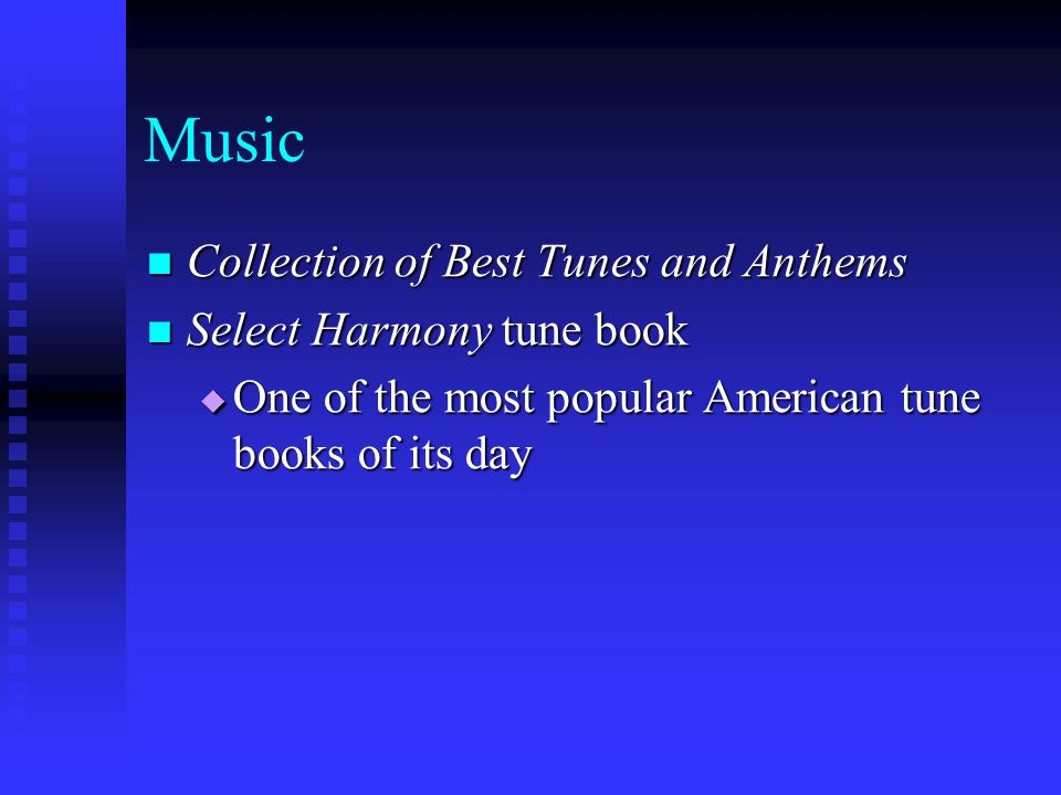 Music Collection of Best Tunes and Anthems Collection of Best Tunes and Anthems Select Harmony tune book Select Harmony tune book  One of the most popular American tune books of its day