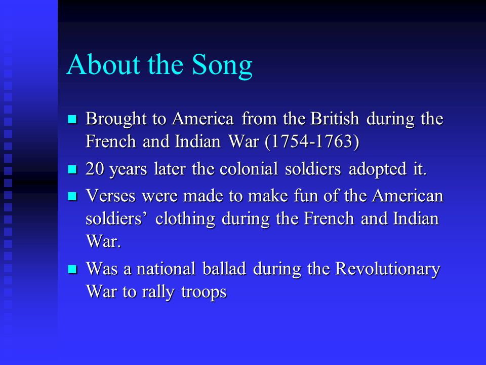 About the Song Brought to America from the British during the French and Indian War (1754-1763) Brought to America from the British during the French and Indian War (1754-1763) 20 years later the colonial soldiers adopted it.