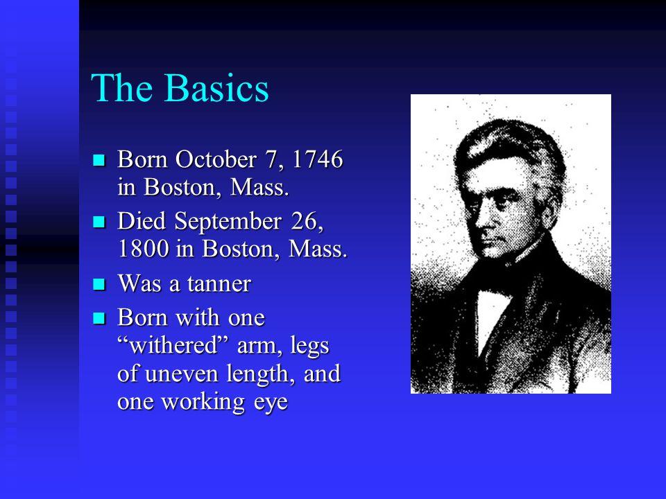 The Basics Born October 7, 1746 in Boston, Mass. Born October 7, 1746 in Boston, Mass. Died September 26, 1800 in Boston, Mass. Died September 26, 180