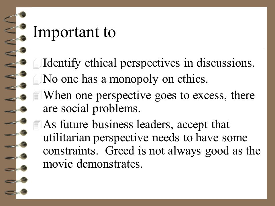 Important to 4 Identify ethical perspectives in discussions.