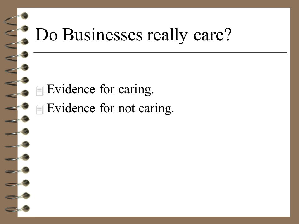 Do Businesses really care? 4 Evidence for caring. 4 Evidence for not caring.