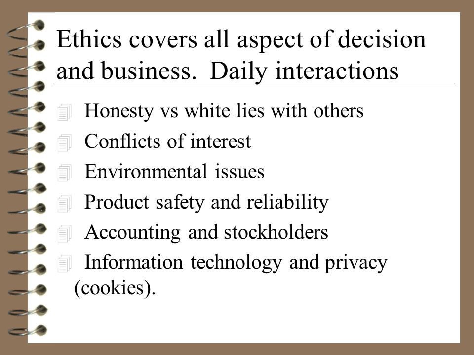 Ethics covers all aspect of decision and business.