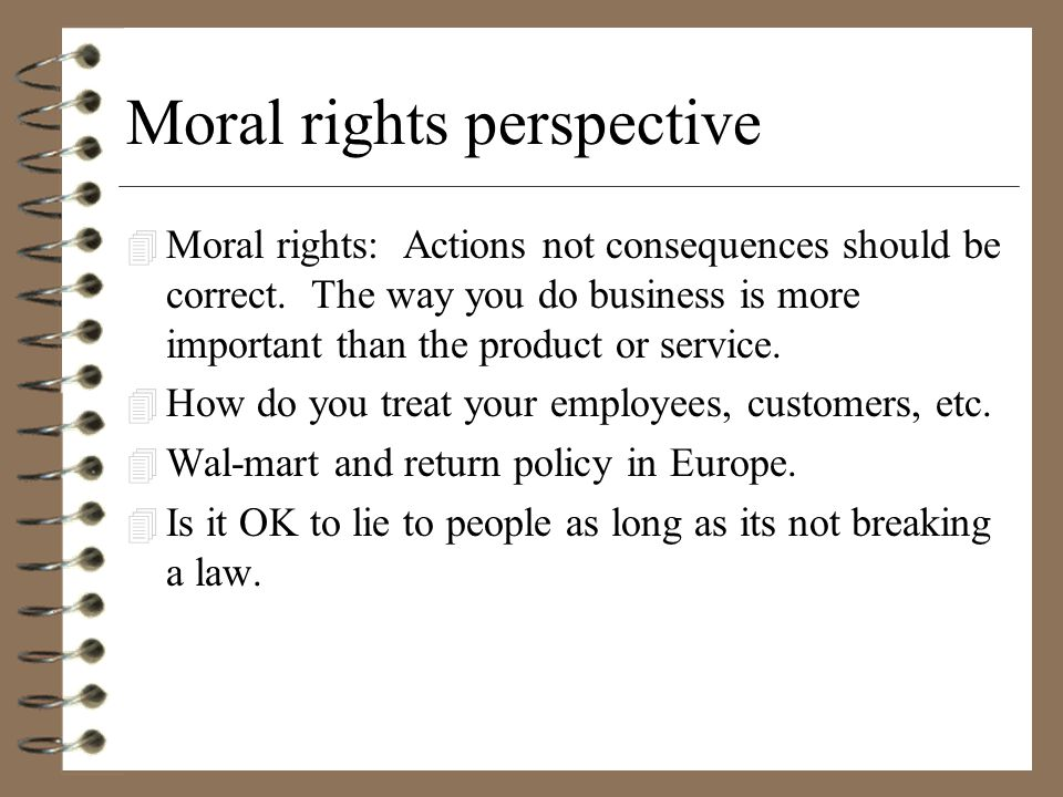 Moral rights perspective 4 Moral rights: Actions not consequences should be correct.