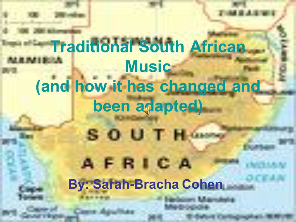 Traditional South African Music (and how it has changed and been adapted) By: Sarah-Bracha Cohen