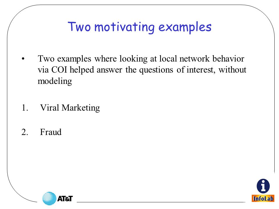 Two motivating examples Two examples where looking at local network behavior via COI helped answer the questions of interest, without modeling 1.