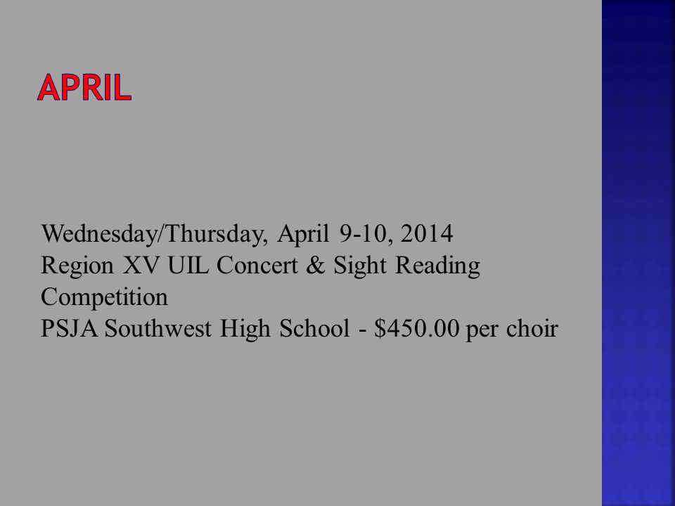 Wednesday/Thursday, April 9-10, 2014 Region XV UIL Concert & Sight Reading Competition PSJA Southwest High School - $450.00 per choir