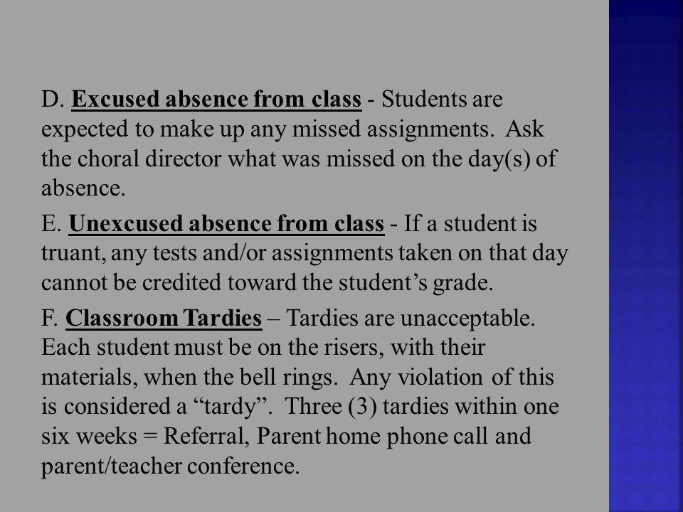 D. Excused absence from class - Students are expected to make up any missed assignments. Ask the choral director what was missed on the day(s) of abse