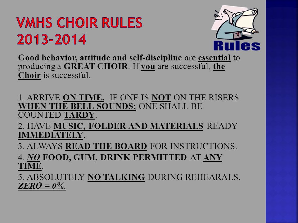 Good behavior, attitude and self-discipline are essential to producing a GREAT CHOIR. If you are successful, the Choir is successful. 1. ARRIVE ON TIM