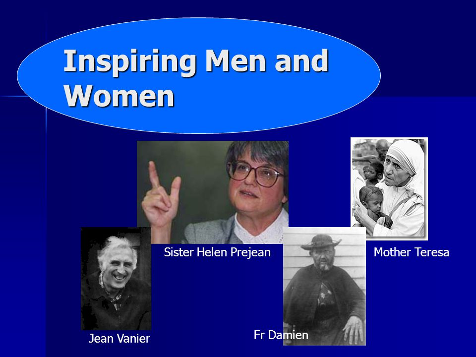 Inspiring Men and Women Jean Vanier Sister Helen Prejean Fr Damien Mother Teresa